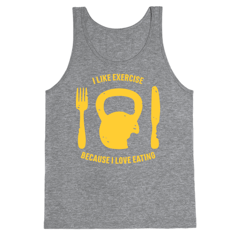 I Like Exercise Because I Love Eating Tank Top