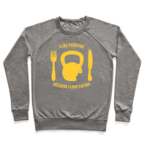 I Like Exercise Because I Love Eating Pullover