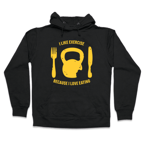 I Like Exercise Because I Love Eating Hooded Sweatshirt