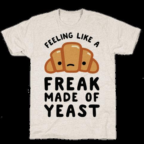 Feeling like a Freak Made of Yeast Mens T-Shirt