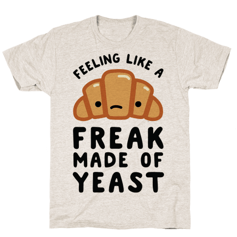 Feeling like a Freak Made of Yeast Mens T-Shirt