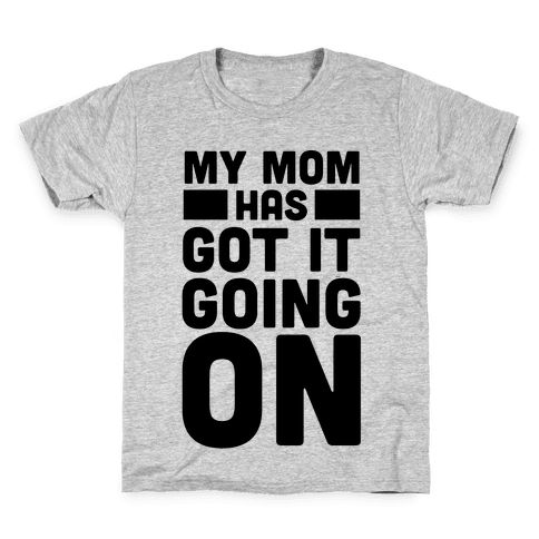 My Mom Has Got It Going On Kids T-Shirt