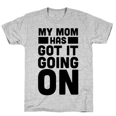 My Mom Has Got It Going On T-Shirt