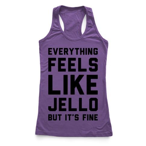 Everything Feels Like Jello Racerback Tank Top