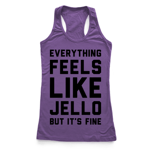Everything Feels Like Jello Racerback Tank Top