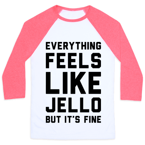 Everything Feels Like Jello Baseball Tee