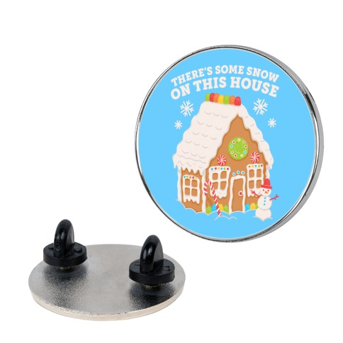 There's Some Snow On This House Pin
