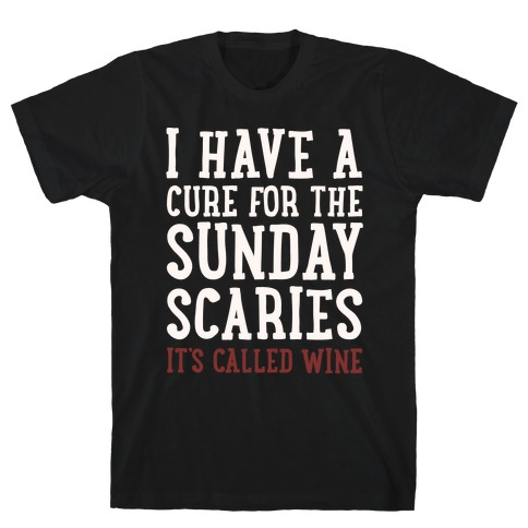 I Have A Cure For The Sunday Scaries It's Called Wine White Print T-Shirt