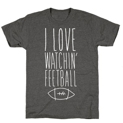 I Love Watching Feetball T-Shirt