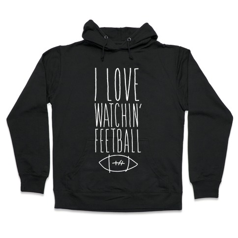 I Love Watching Feetball Hooded Sweatshirt