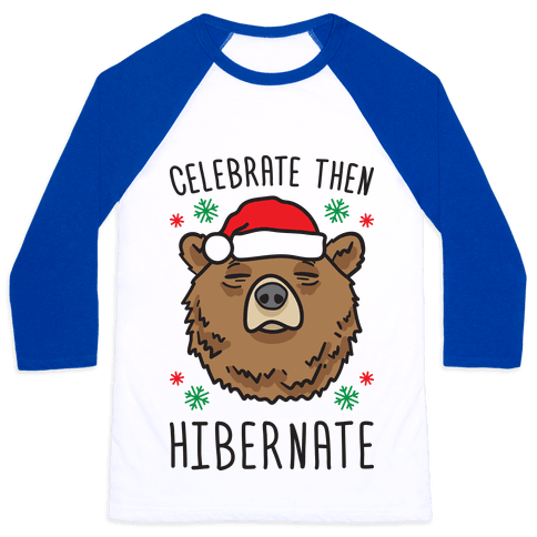 Celebrate Then Hibernate Baseball Tee
