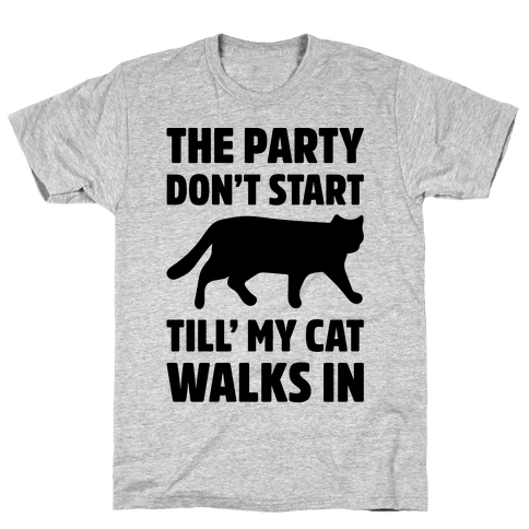 The Party Don't Start Till' I Walk In Mens T-Shirt