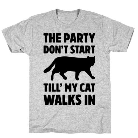 The Party Don't Start Till' I Walk In T-Shirt