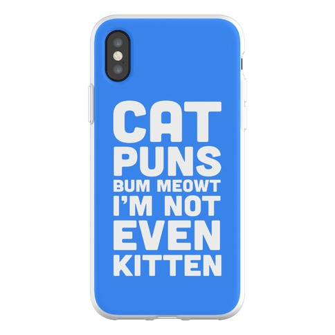 Cat Puns Bum Meowt I'm Not Even Kitten Phone Flexi-Case