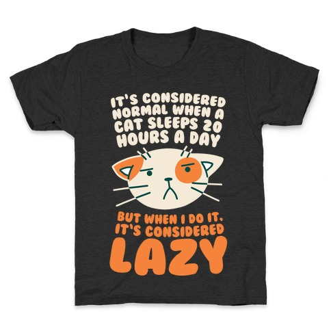 It's Considered Normal When A Cat Sleeps 20 Hours, But... Kids T-Shirt