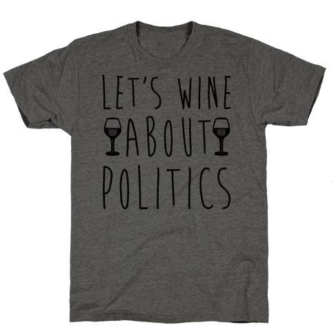 Let's Wine About Politics  Mens T-Shirt