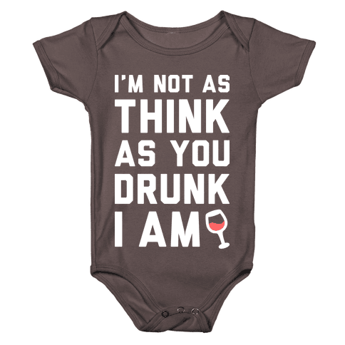 I'm Not As Think As You Drunk I Am (White) Baby One-Piece