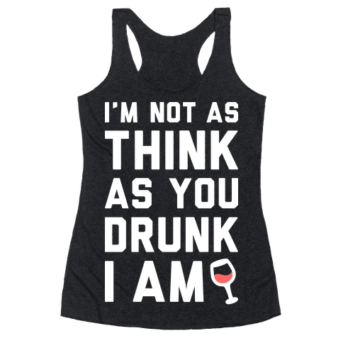 I'm Not As Think As You Drunk I Am (White) Racerback Tank Top