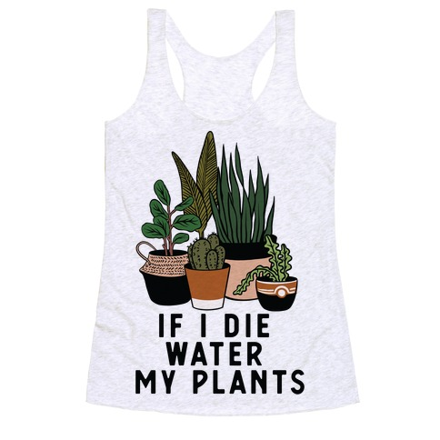 If I Die Water My Plants Racerback Tank Top