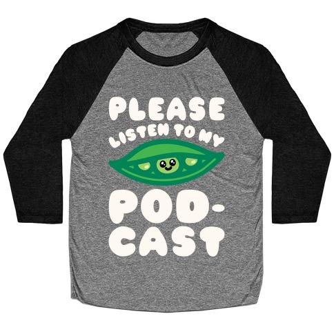 Please Listen To My Podcast White Print Baseball Tee