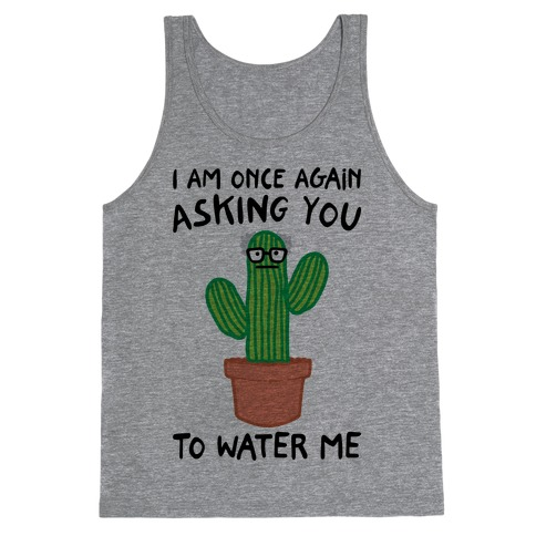 I Am Once Again Asking You To Water Me Tank Top
