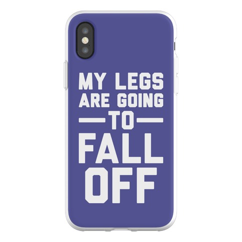 My Legs Are Going To Fall Off Phone Flexi-Case
