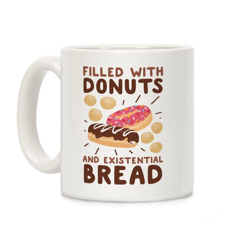 Filled with Donuts and Existential Bread Coffee Mug