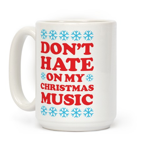 Don't Hate on My Christmas Music Coffee Mug