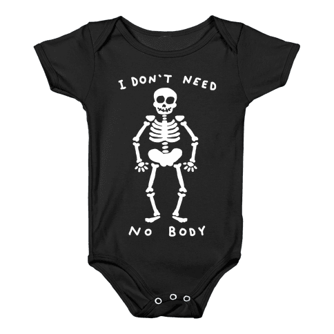 I Don't Need No Body Baby Onesy