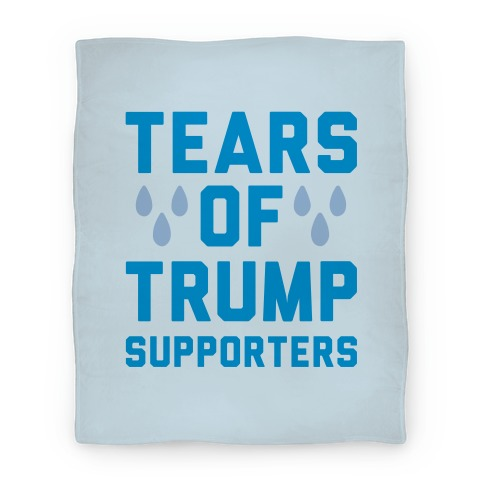 Tears Of Trump Supporters  Blanket