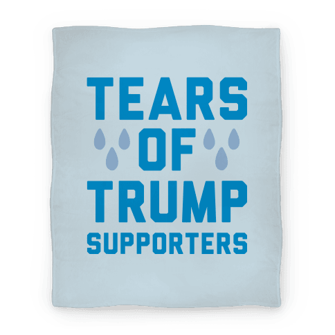 Tears Of Trump Supporters Blanket