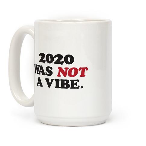 2020 Was Not A Vibe. Coffee Mug