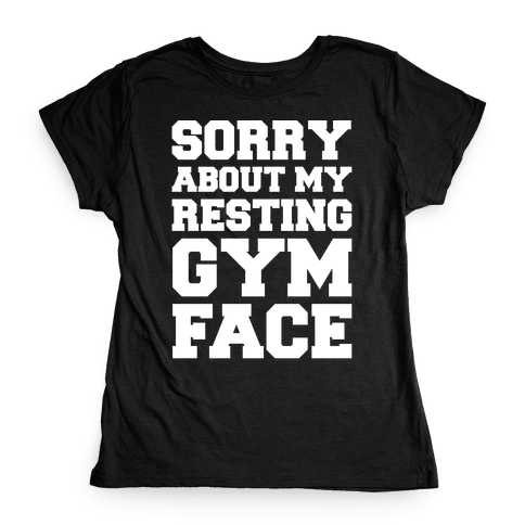 Sorry About My Resting Gym Face White Print Womens T-Shirt