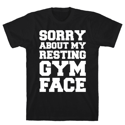 Sorry About My Resting Gym Face White Print Mens T-Shirt