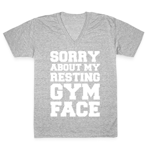 Sorry About My Resting Gym Face White Print V-Neck Tee Shirt