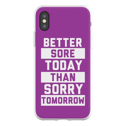 Better Sore Today Than Sorry Tomorrow Phone Flexi-Case