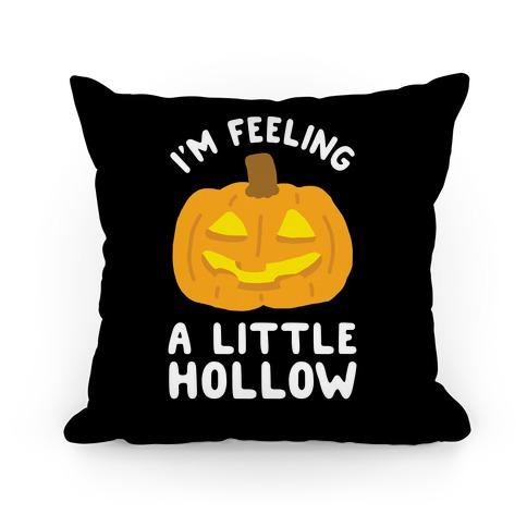 I'm Feeling A Little Hollow Pillow