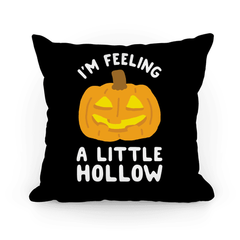 I'm Feeling A Little Hollow Pillow