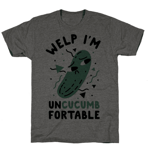Welp I'm Uncucumbfortable Mens T-Shirt