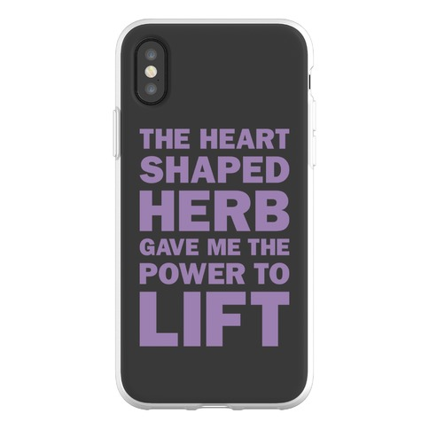 The Heart Shaped Herb Gave Me The Power To Lift Phone Flexi-Case