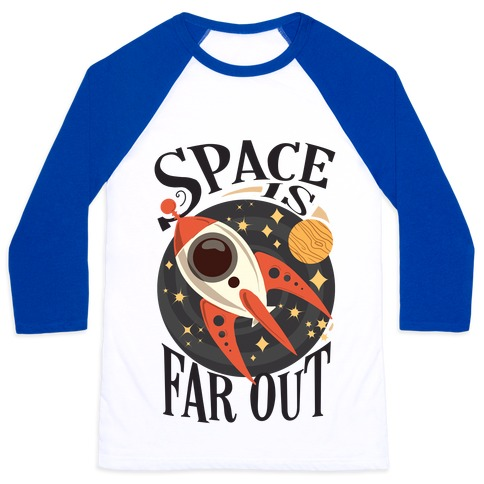Space is far out. Baseball Tee