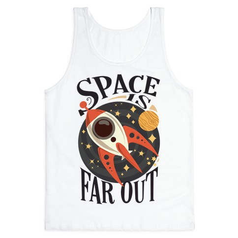 Space is far out. Tank Top