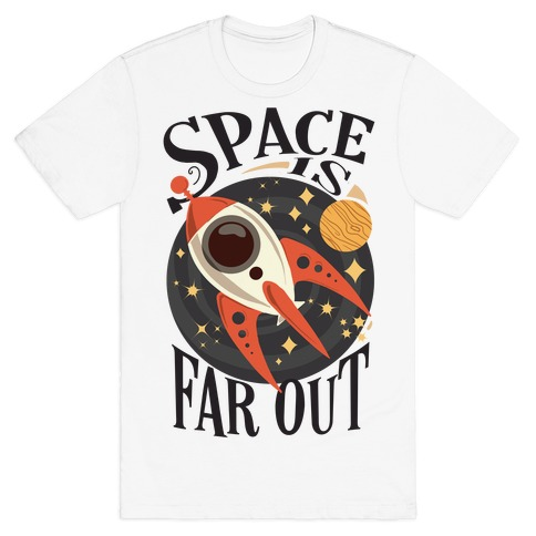 Space is far out. T-Shirt