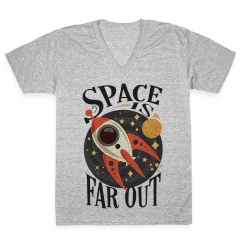 Space is far out. V-Neck Tee Shirt