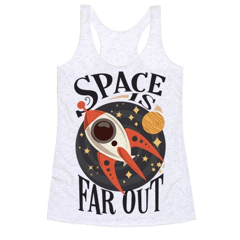 Space is far out. Racerback Tank Top
