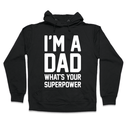 I'm A Dad What's Your Superpower Hooded Sweatshirt