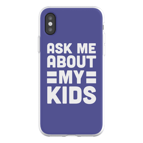 Ask Me About My Kids Phone Flexi-Case