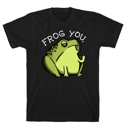 Frog You T-Shirt