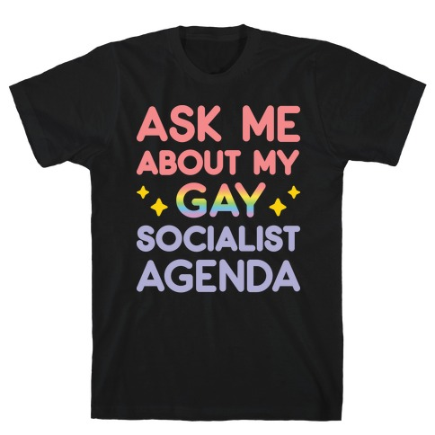 Ask Me About My Gay Socialist Agenda T-Shirt