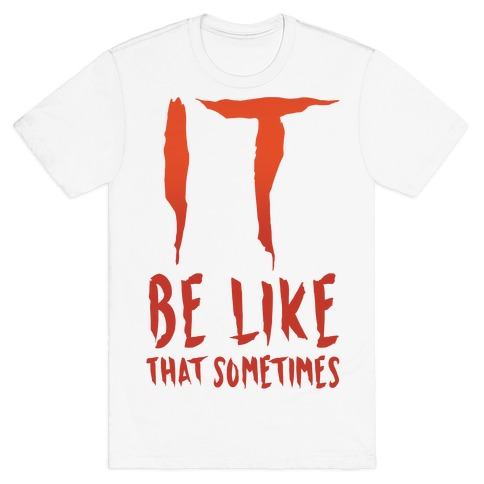It Be Like That Sometimes Parody T-Shirt